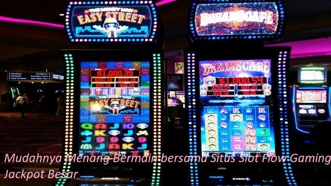 Mudahnya Menang Bermain bersama Situs Slot Flow Gaming Jackpot Besar